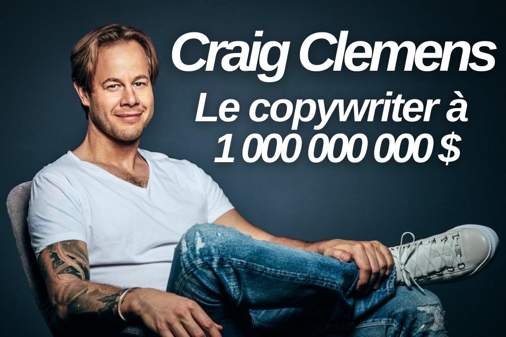 Les conseils de Craig Clemens, copywriter à 1 milliards de dollars de ventes