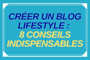 Créer blog lifestyle conseils