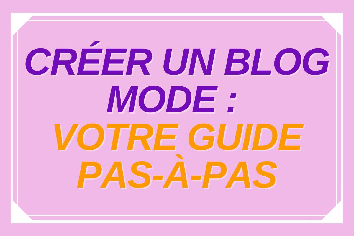 Comment créer un blog mode : votre guide pas-à-pas