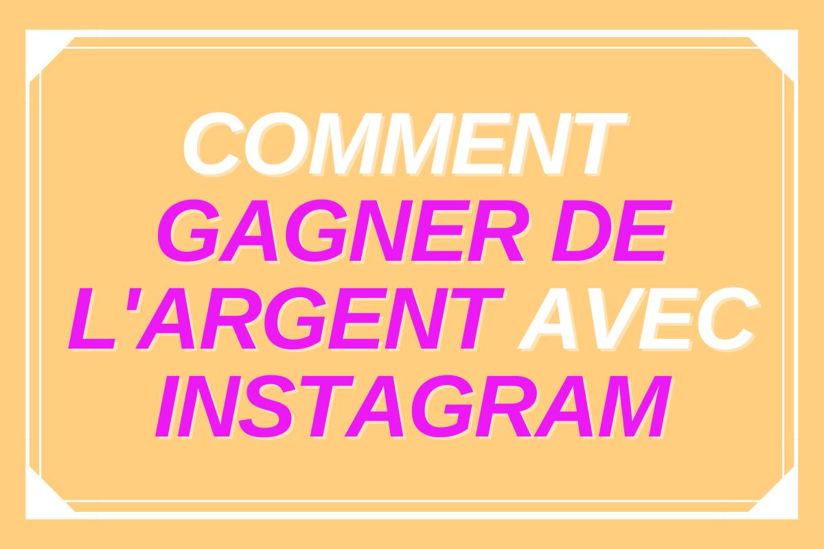 Comment gagner de l'argent sur Instagram : 9 méthodes pour 2021 !