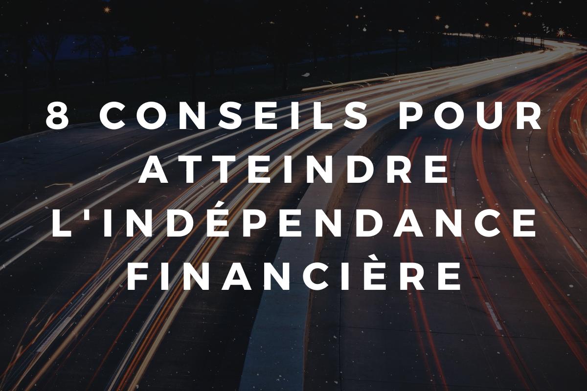 8 conseils pour atteindre l'indépendance financière